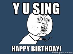 Y U Sing Happy Birthday