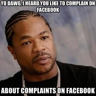 yo-dawg-i-heard-you-like-to-complain-on-facebook-about-complaint